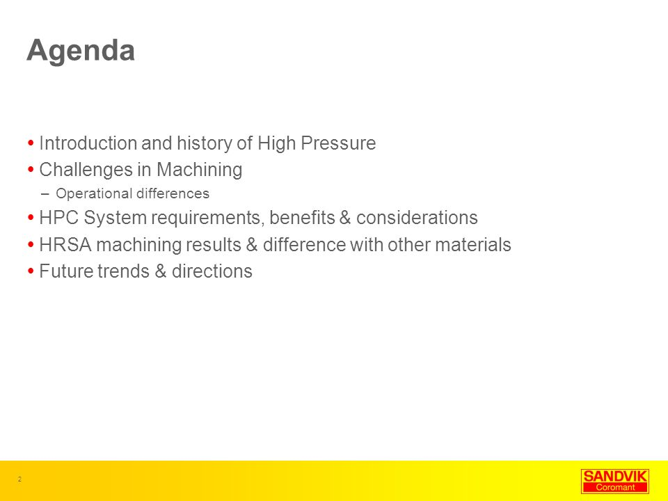 Agenda Introduction and history of High Pressure Challenges in Machining –Operational differences HPC System requirements, benefits & considerations H