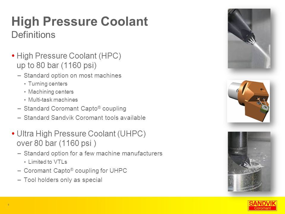4 High Pressure Coolant Definitions High Pressure Coolant (HPC) up to 80 bar (1160 psi) –Standard option on most machines Turning centers Machining ce