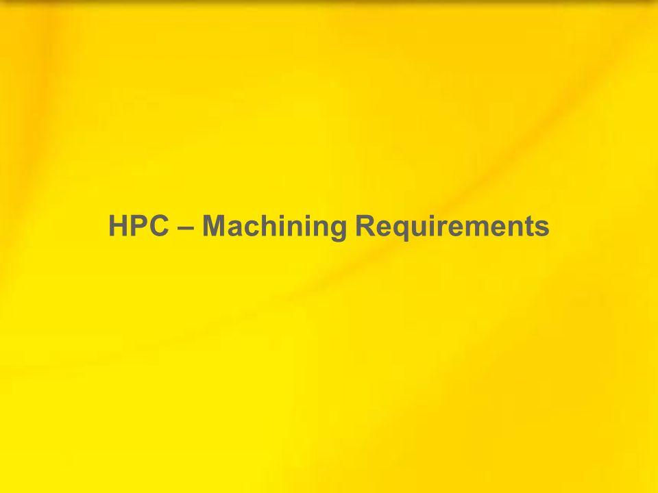 HPC – Machining Requirements