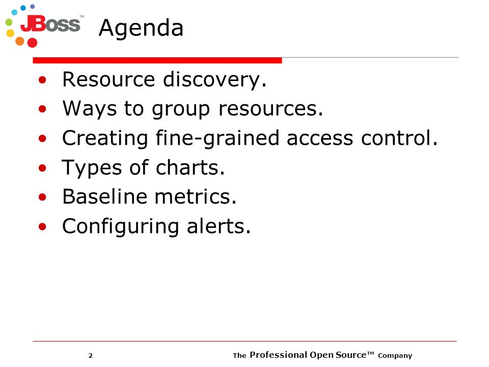 2 The Professional Open Source Company Agenda Resource discovery. Ways to group resources. Creating fine-grained access control. Types of charts. Base