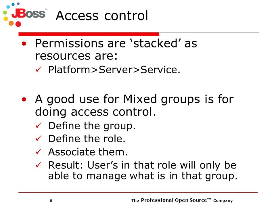 6 The Professional Open Source Company Access control Permissions are stacked as resources are: Platform>Server>Service.