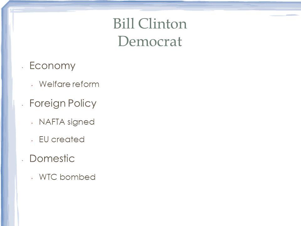 Bill Clinton Democrat Economy Welfare reform Foreign Policy NAFTA signed EU created Domestic WTC bombed