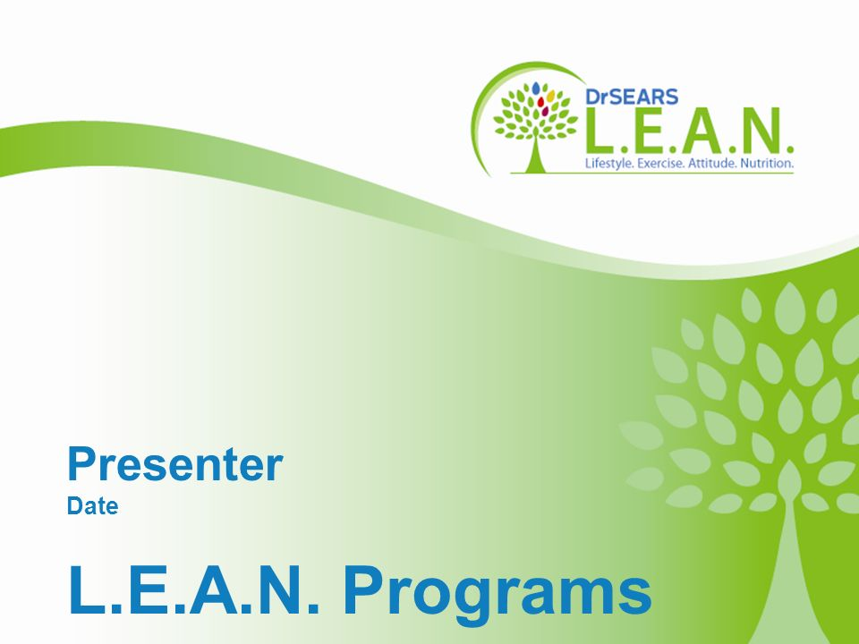 Copyright 2010 – The L.E.A.N. Group, LLC Welcome! Presenter Date L.E.A.N. Programs