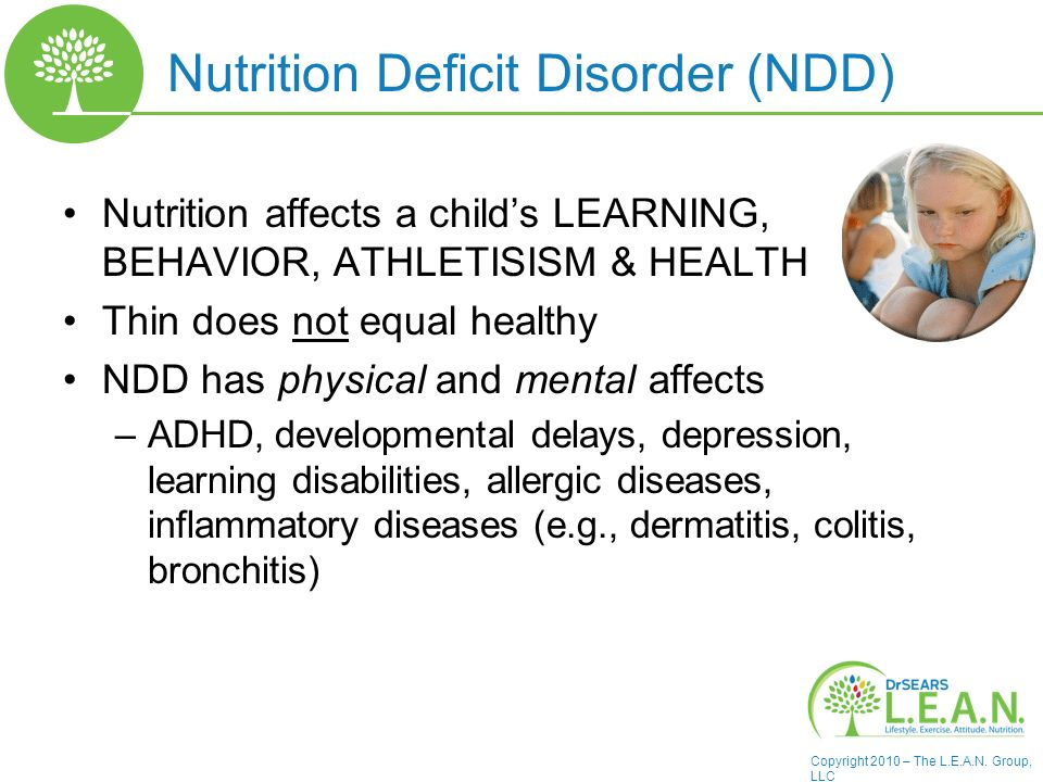 Copyright 2010 – The L.E.A.N. Group, LLC Nutrition Deficit Disorder (NDD) Nutrition affects a childs LEARNING, BEHAVIOR, ATHLETISISM & HEALTH Thin doe