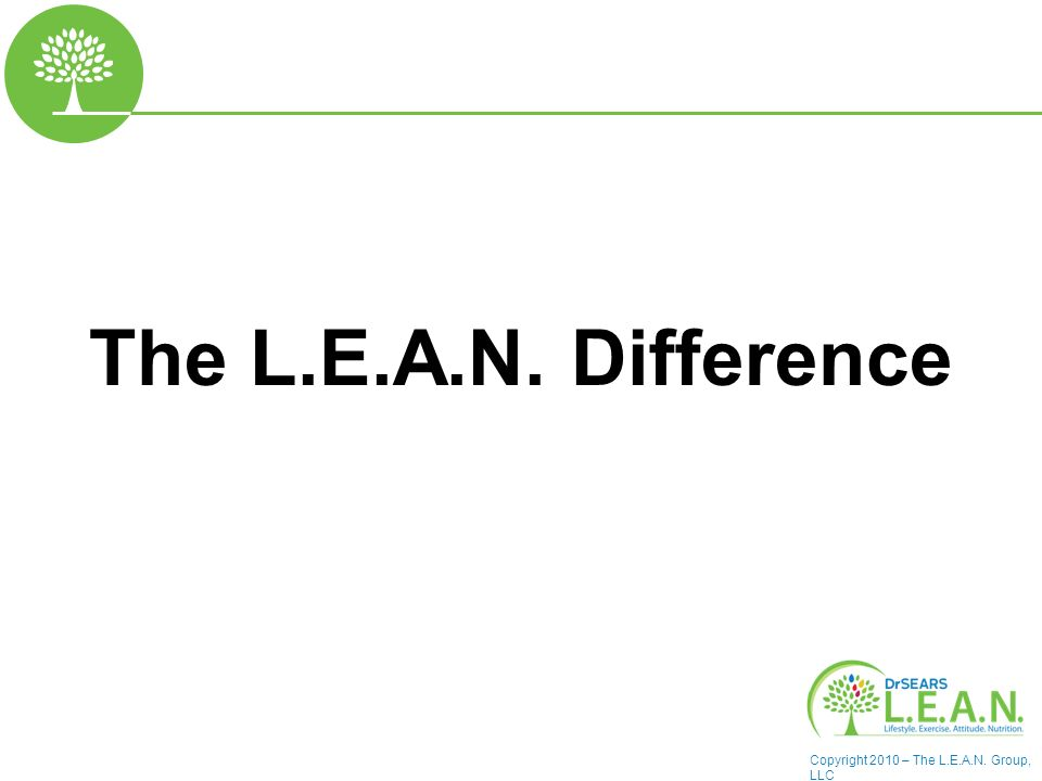 Copyright 2010 – The L.E.A.N. Group, LLC The L.E.A.N. Difference