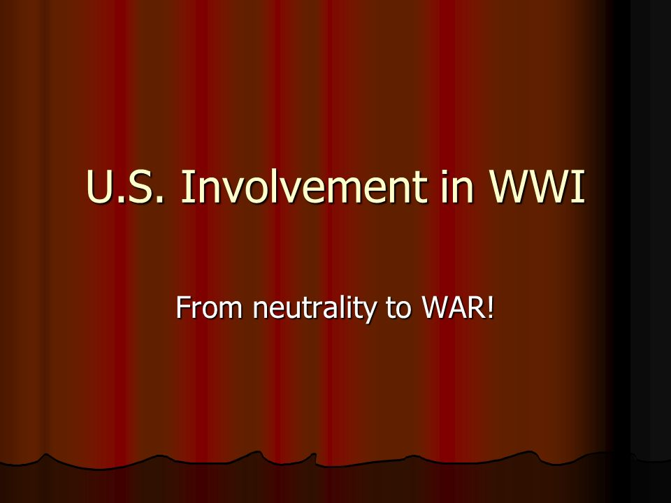 U.S. Involvement in WWI From neutrality to WAR!