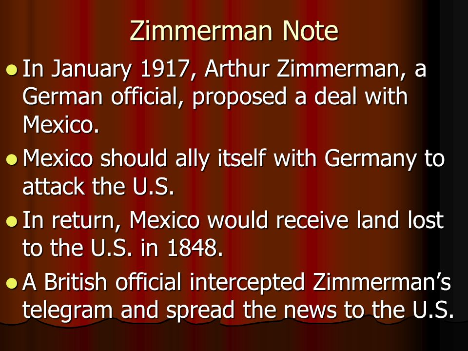 Zimmerman Note In January 1917, Arthur Zimmerman, a German official, proposed a deal with Mexico.