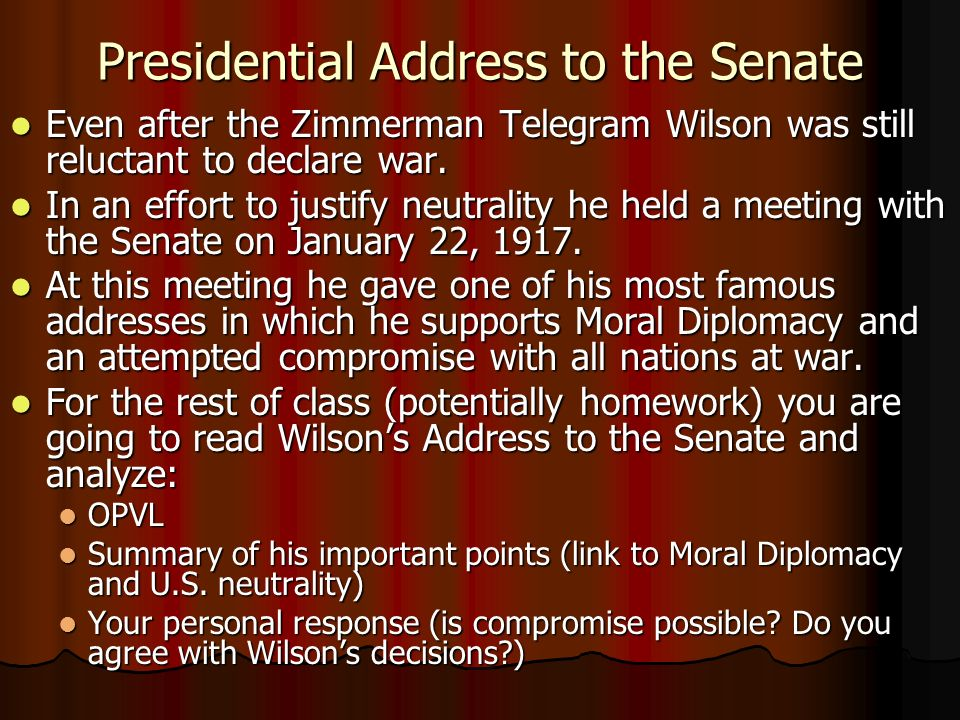 Presidential Address to the Senate Even after the Zimmerman Telegram Wilson was still reluctant to declare war.