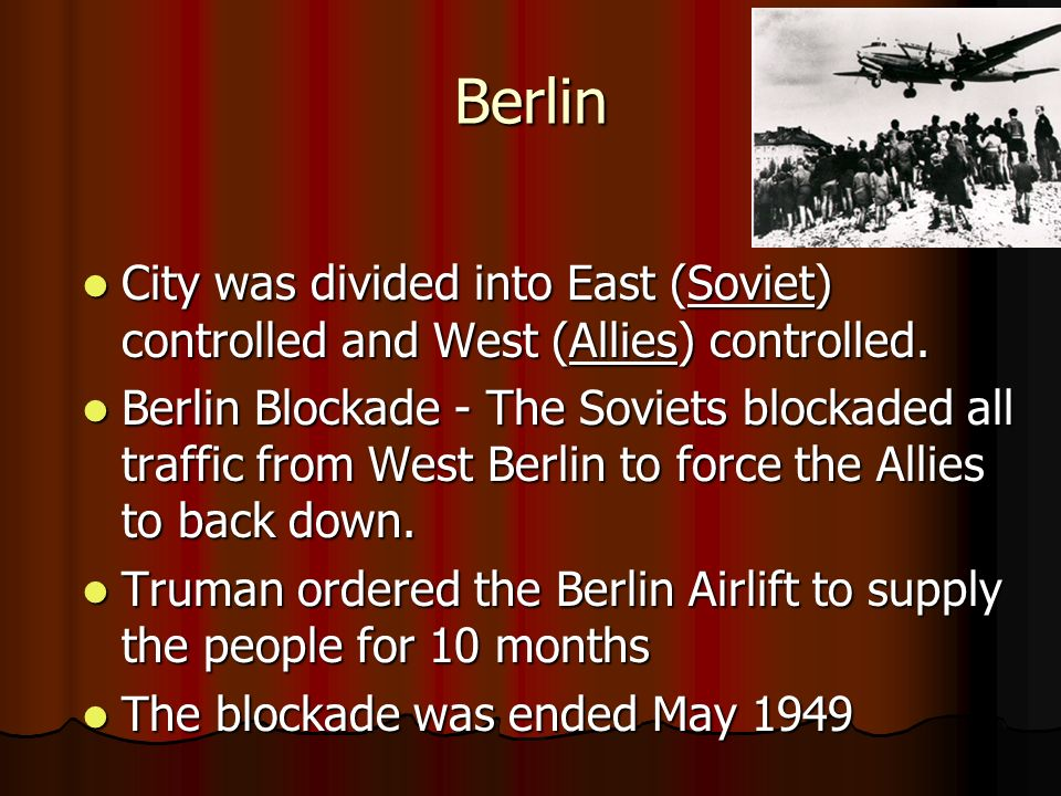 Berlin City was divided into East (Soviet) controlled and West (Allies) controlled. City was divided into East (Soviet) controlled and West (Allies) c