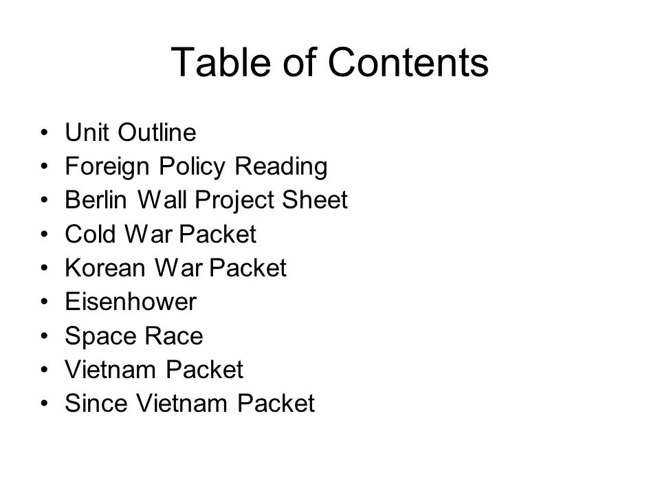 Table of Contents Unit Outline Foreign Policy Reading Berlin Wall Project Sheet Cold War Packet Korean War Packet Eisenhower Space Race Vietnam Packet
