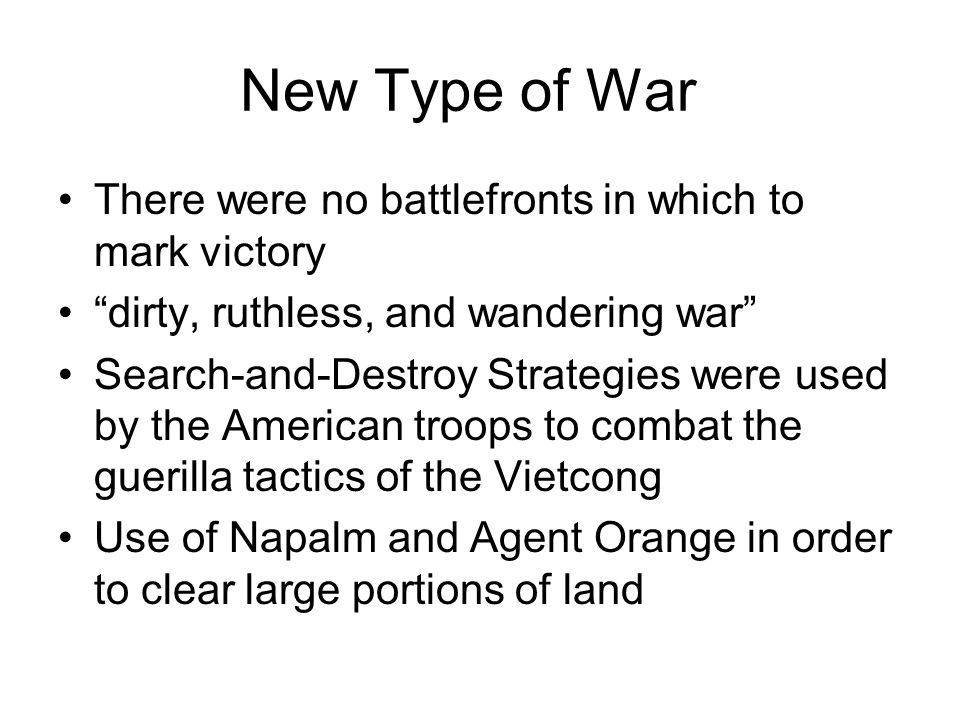 New Type of War There were no battlefronts in which to mark victory dirty, ruthless, and wandering war Search-and-Destroy Strategies were used by the