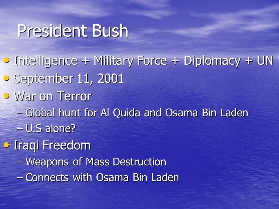 President Bush Intelligence + Military Force + Diplomacy + UN Intelligence + Military Force + Diplomacy + UN September 11, 2001 September 11, 2001 War