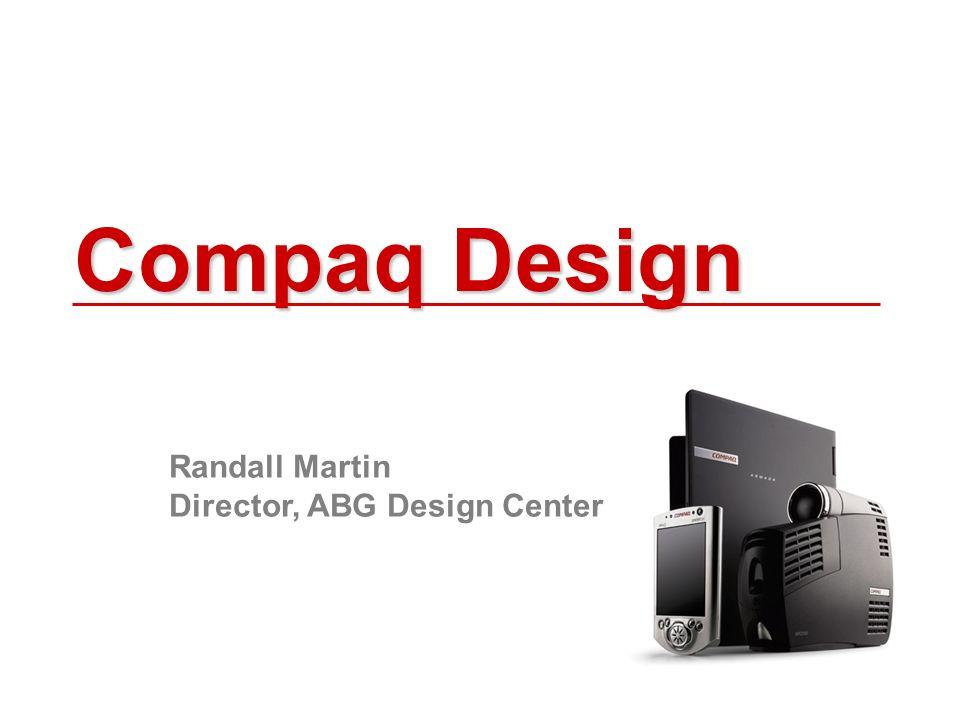 Compaq Design Randall Martin Director, ABG Design Center