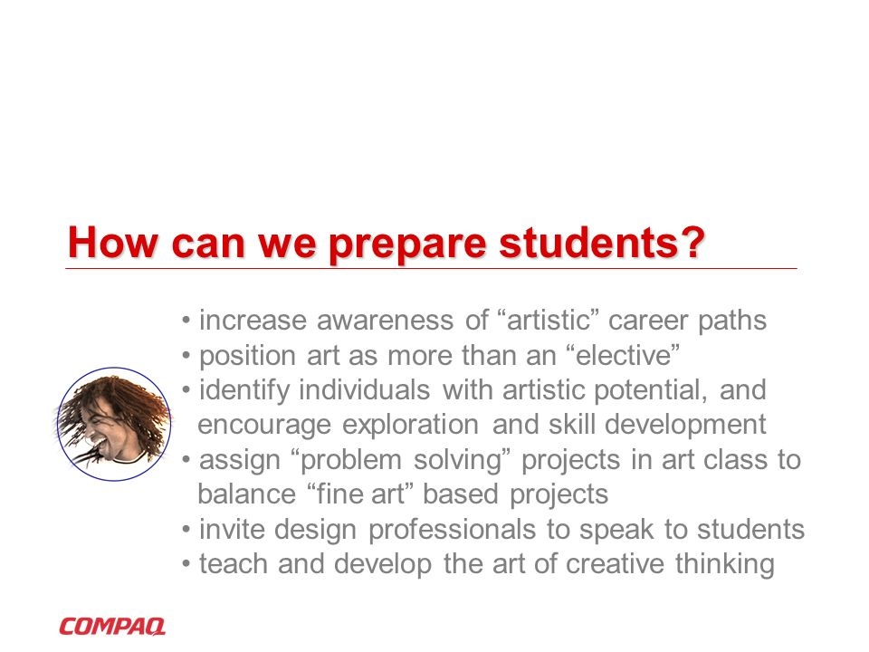 How can we prepare students? increase awareness of artistic career paths position art as more than an elective identify individuals with artistic pote