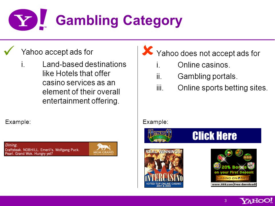 3 Gambling Category Yahoo does not accept ads for i.Online casinos.