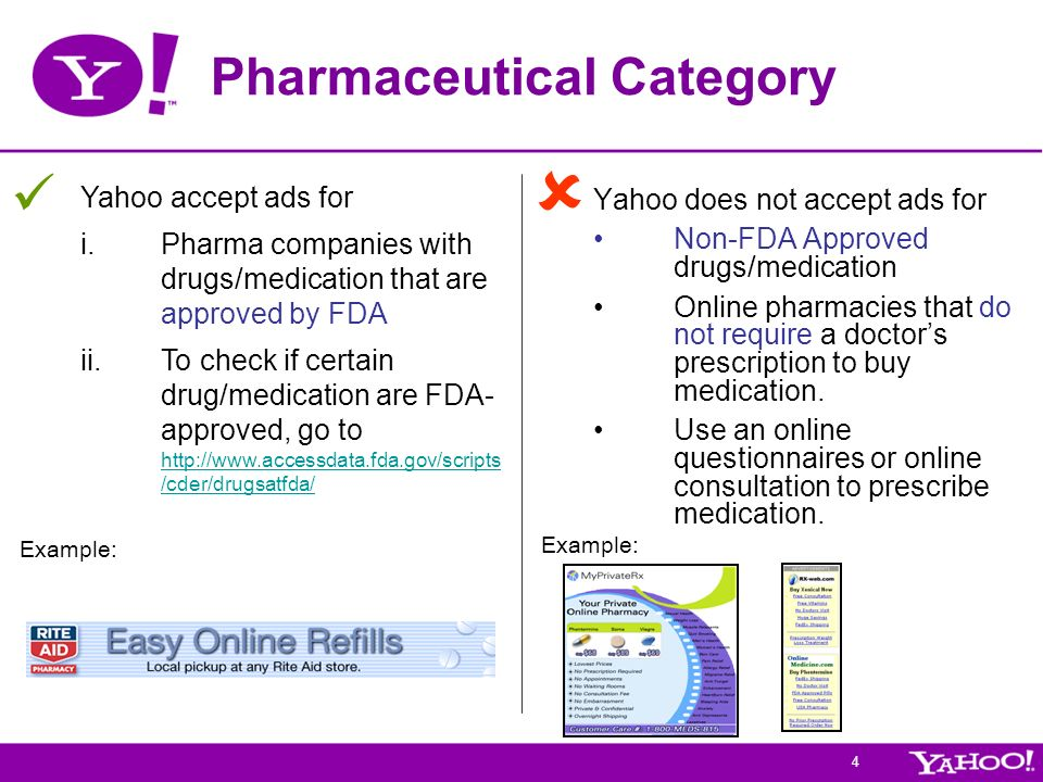 4 Pharmaceutical Category Yahoo does not accept ads for Non-FDA Approved drugs/medication Online pharmacies that do not require a doctors prescription
