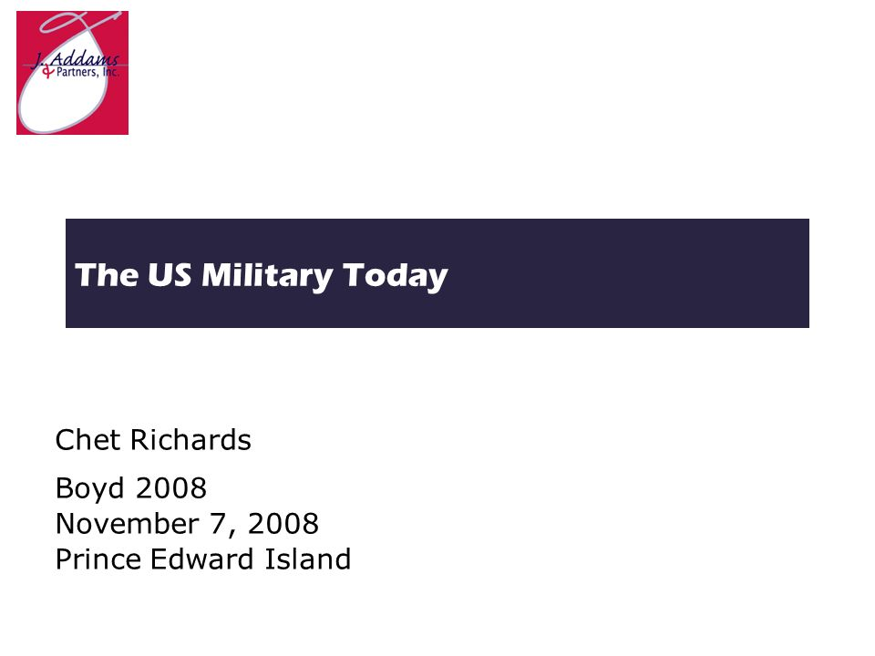 The US Military Today Chet Richards Boyd 2008 November 7, 2008 Prince Edward Island