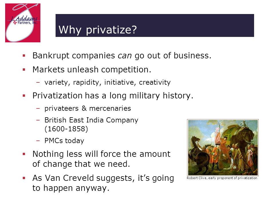 Why privatize. Bankrupt companies can go out of business.