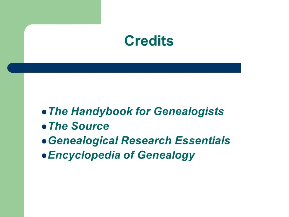 Credits The Handybook for Genealogists The Source Genealogical Research Essentials Encyclopedia of Genealogy