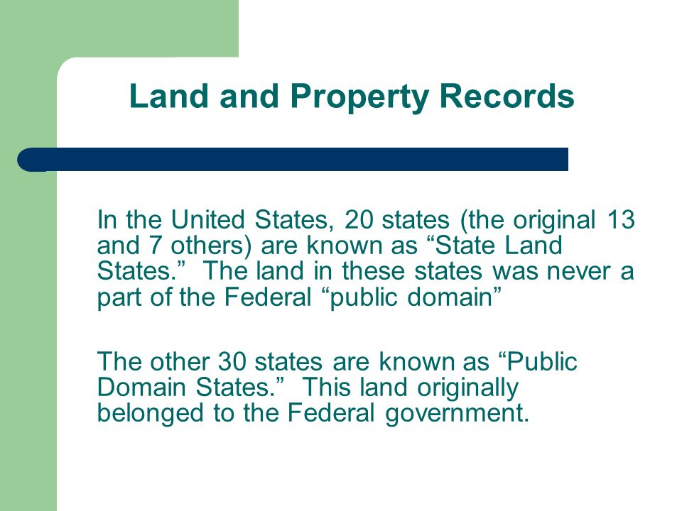 Land and Property Records In the United States, 20 states (the original 13 and 7 others) are known as State Land States.