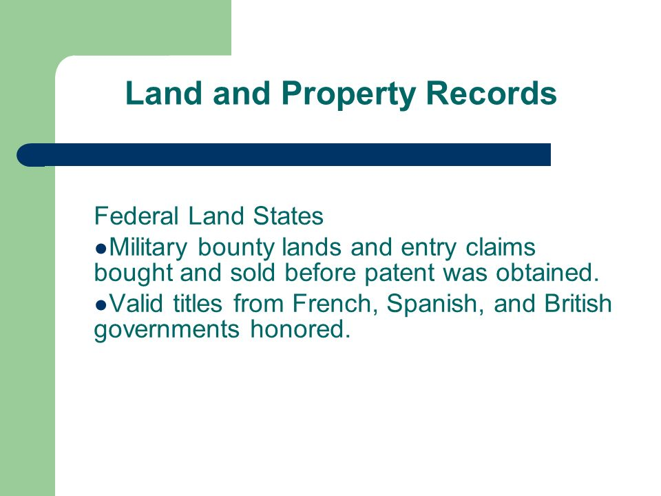Land and Property Records Federal Land States Military bounty lands and entry claims bought and sold before patent was obtained.