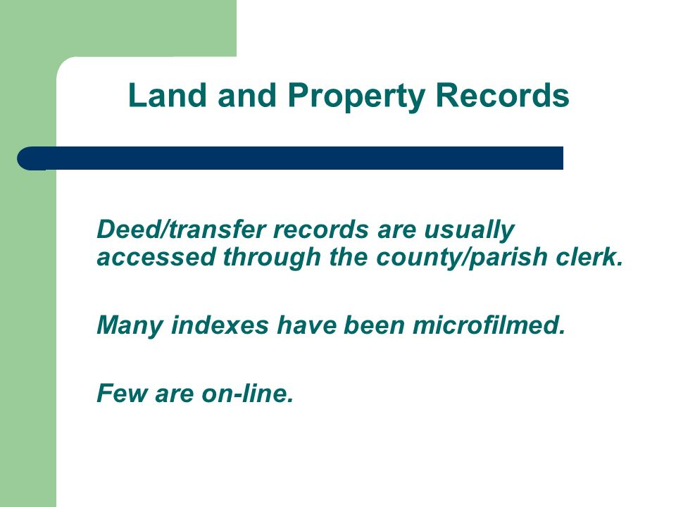 Land and Property Records Deed/transfer records are usually accessed through the county/parish clerk.