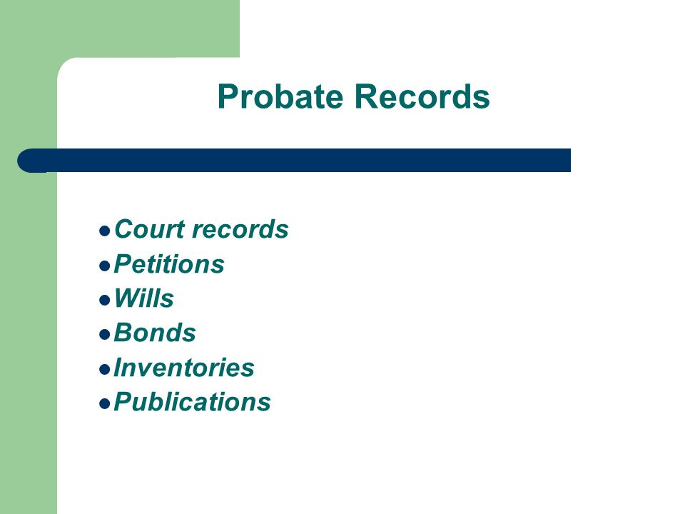 Probate Records Court records Petitions Wills Bonds Inventories Publications