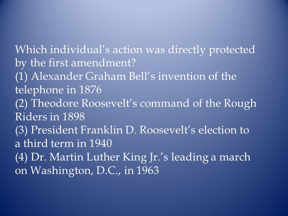 Which individuals action was directly protected by the first amendment? (1) Alexander Graham Bells invention of the telephone in 1876 (2) Theodore Roo