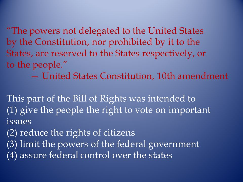 The powers not delegated to the United States by the Constitution, nor prohibited by it to the States, are reserved to the States respectively, or to