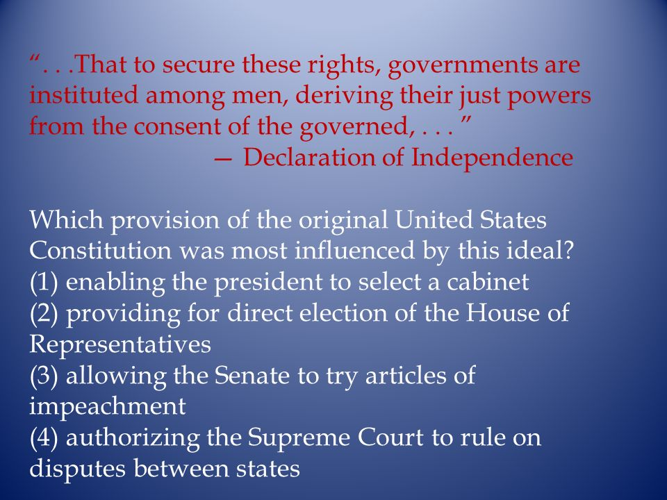 ...That to secure these rights, governments are instituted among men, deriving their just powers from the consent of the governed,... Declaration of I