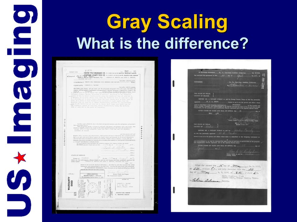 Preservation How do I preserve the highest quality document? GrayscalingGrayscaling Use Originals when AvailableUse Originals when Available Specific