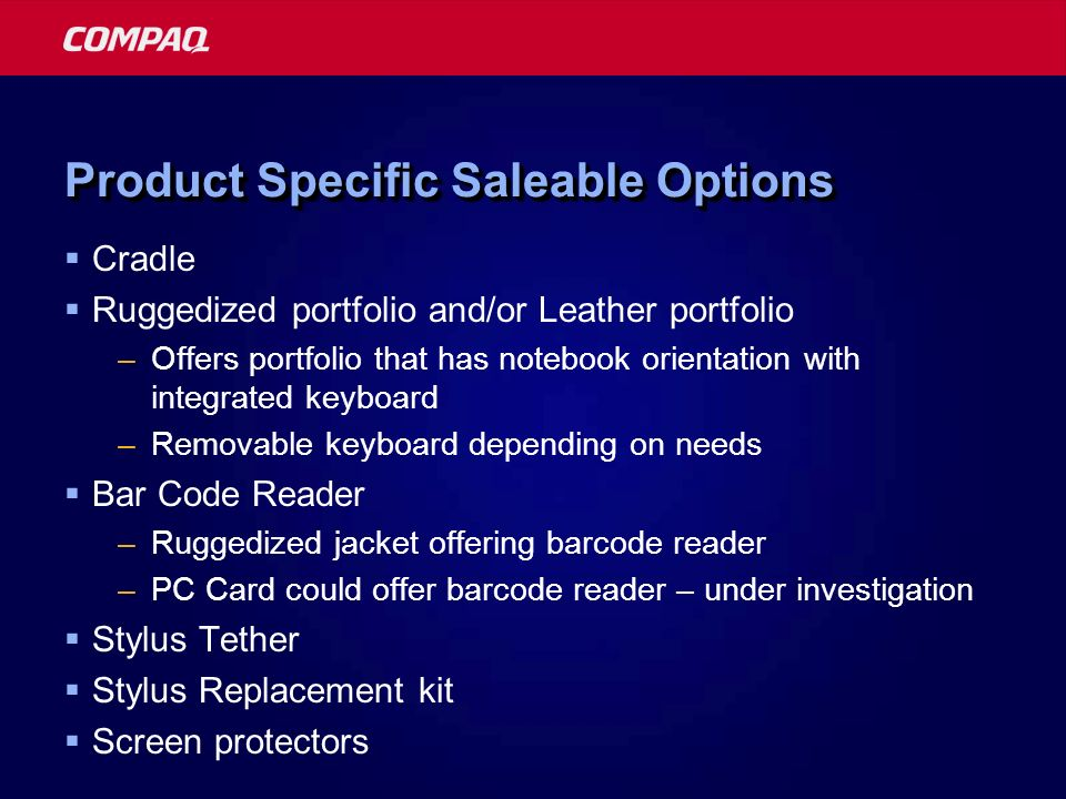Product Specific Saleable Options Cradle Ruggedized portfolio and/or Leather portfolio –Offers portfolio that has notebook orientation with integrated