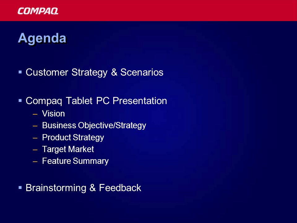 Customer Strategy & Scenarios Compaq Tablet PC Presentation –Vision –Business Objective/Strategy –Product Strategy –Target Market –Feature Summary Bra