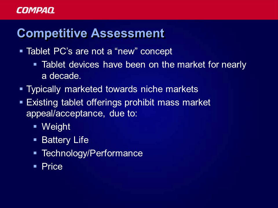 Competitive Assessment Tablet PCs are not a new concept Tablet devices have been on the market for nearly a decade. Typically marketed towards niche m