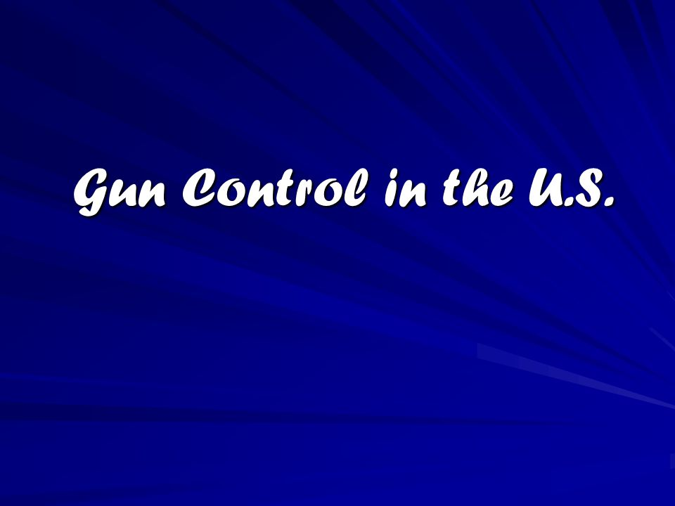 Gun Control in the U.S.