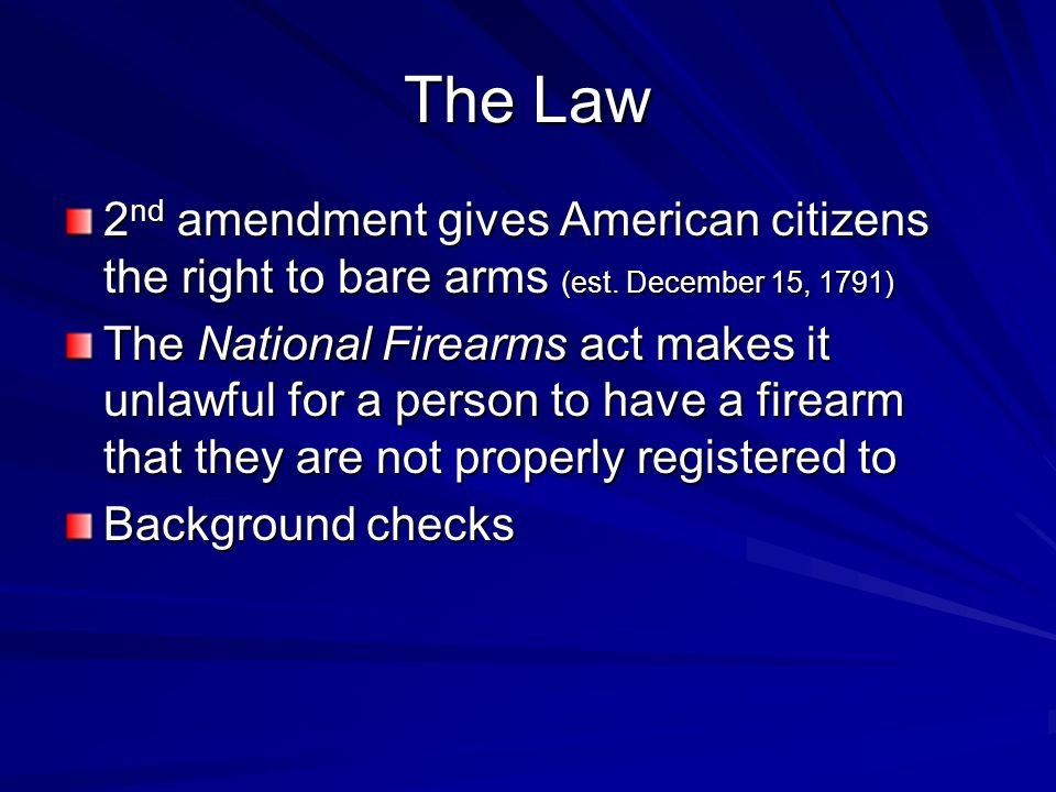 The Law 2 nd amendment gives American citizens the right to bare arms (est.