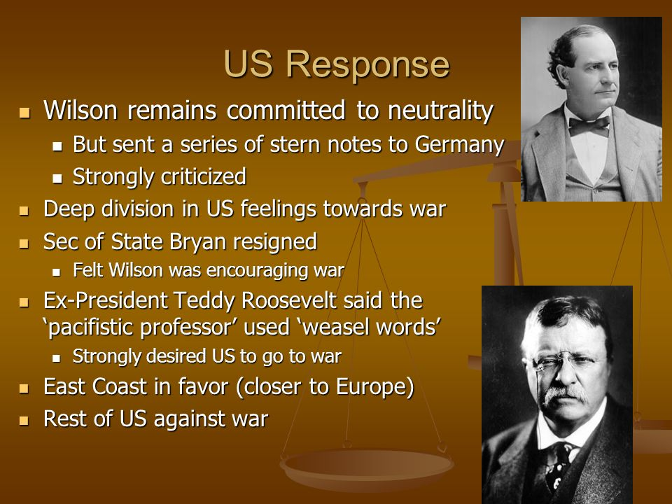 US Response Wilson remains committed to neutrality Wilson remains committed to neutrality But sent a series of stern notes to Germany But sent a serie