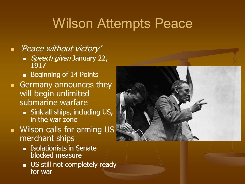 Wilson Attempts Peace Peace without victory Speech given January 22, 1917 Beginning of 14 Points Germany announces they will begin unlimited submarine
