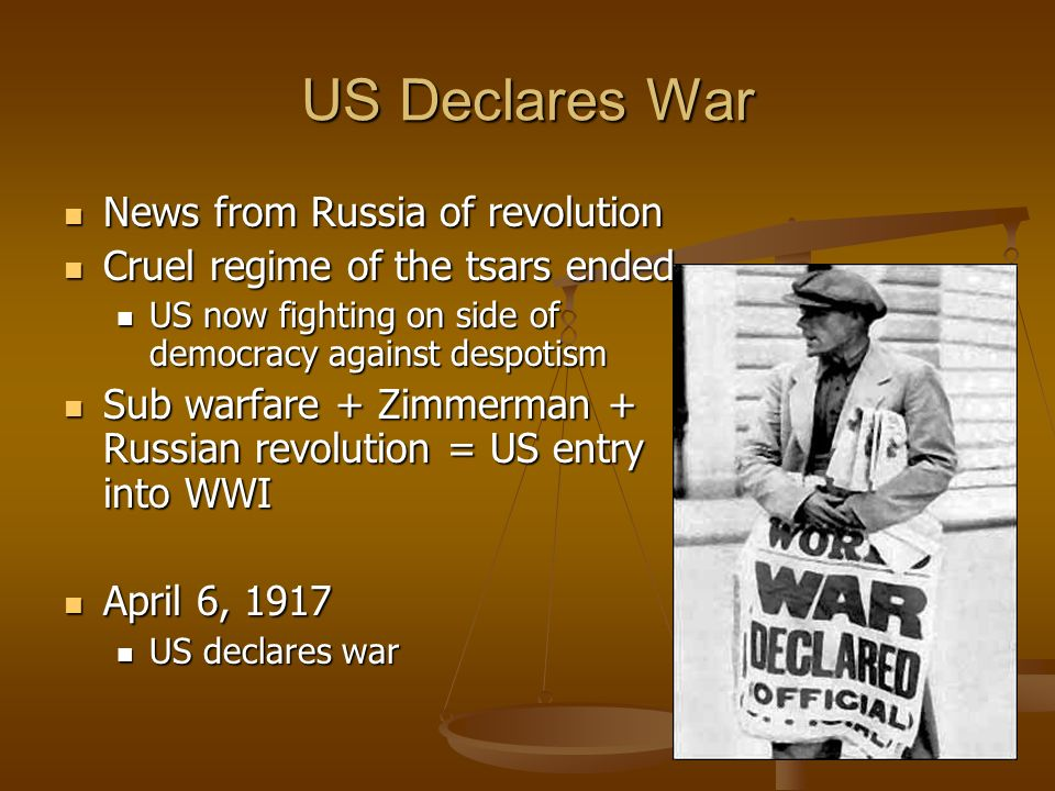 US Declares War News from Russia of revolution News from Russia of revolution Cruel regime of the tsars ended Cruel regime of the tsars ended US now f