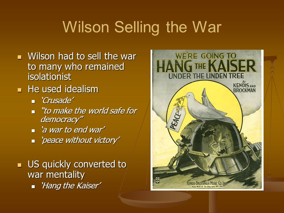 Wilson Selling the War Wilson had to sell the war to many who remained isolationist Wilson had to sell the war to many who remained isolationist He us