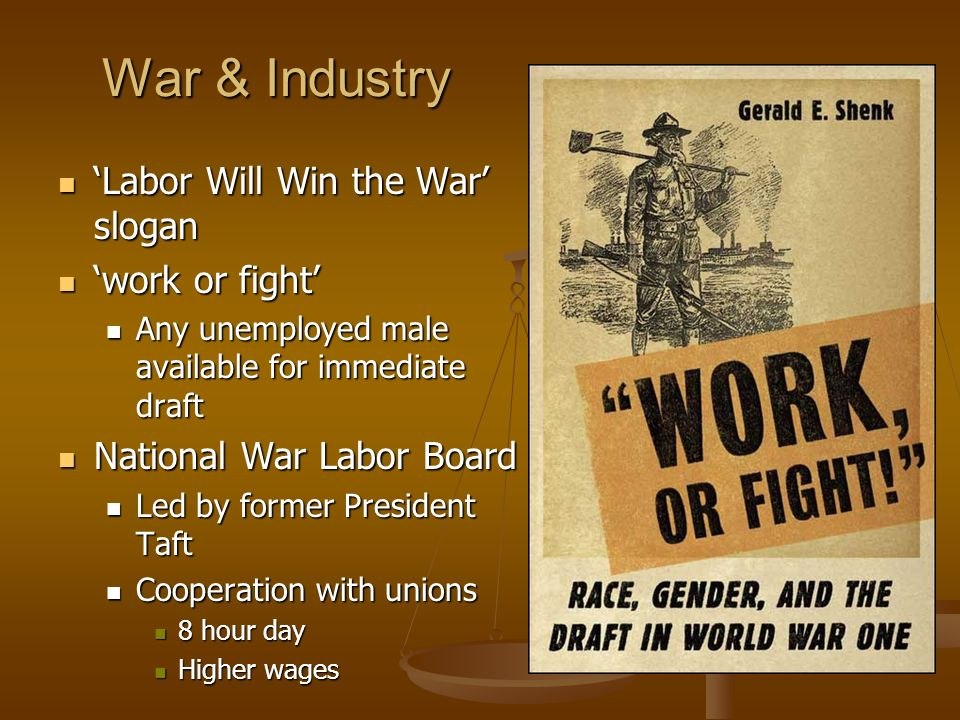 War & Industry Labor Will Win the War slogan Labor Will Win the War slogan work or fight work or fight Any unemployed male available for immediate dra
