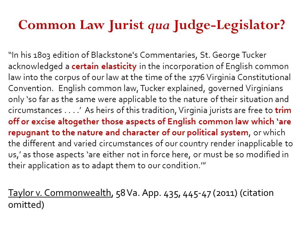 Common Law Jurist qua Judge-Legislator? In his 1803 edition of Blackstone's Commentaries, St. George Tucker acknowledged a certain elasticity in the i