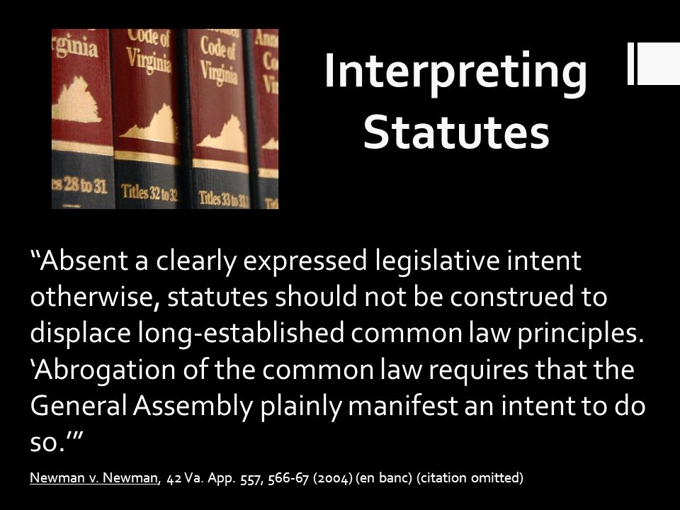 Absent a clearly expressed legislative intent otherwise, statutes should not be construed to displace long-established common law principles.