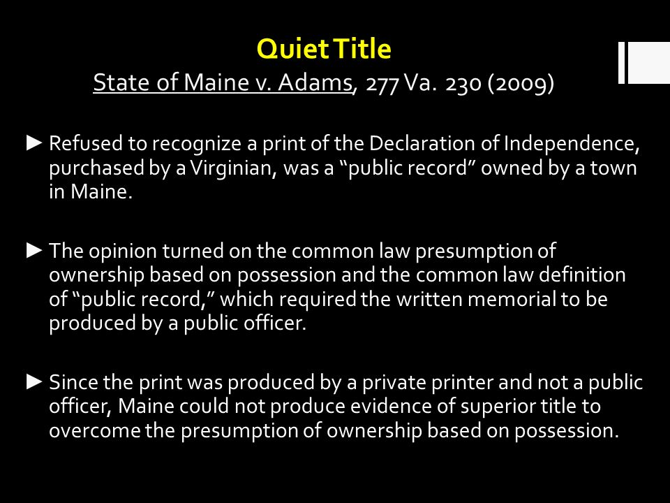 Quiet Title State of Maine v. Adams, 277 Va. 230 (2009) Refused to recognize a print of the Declaration of Independence, purchased by a Virginian, was