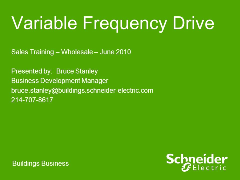 Buildings Business Variable Frequency Drive Sales Training – Wholesale – June 2010 Presented by: Bruce Stanley Business Development Manager bruce.stan