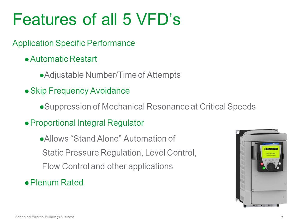 Schneider Electric 7 - Buildings Business Application Specific Performance Automatic Restart Adjustable Number/Time of Attempts Skip Frequency Avoidan