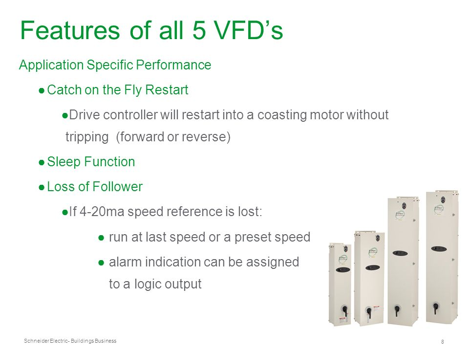 Schneider Electric 8 - Buildings Business Application Specific Performance Catch on the Fly Restart Drive controller will restart into a coasting moto