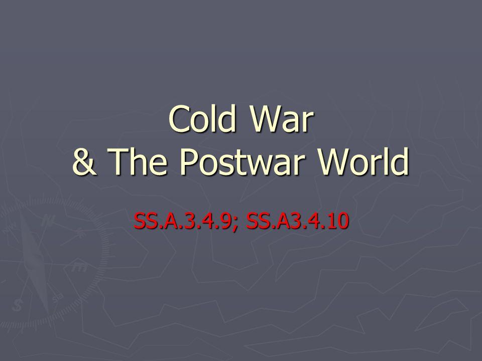 Cold War & The Postwar World SS.A.3.4.9; SS.A3.4.10