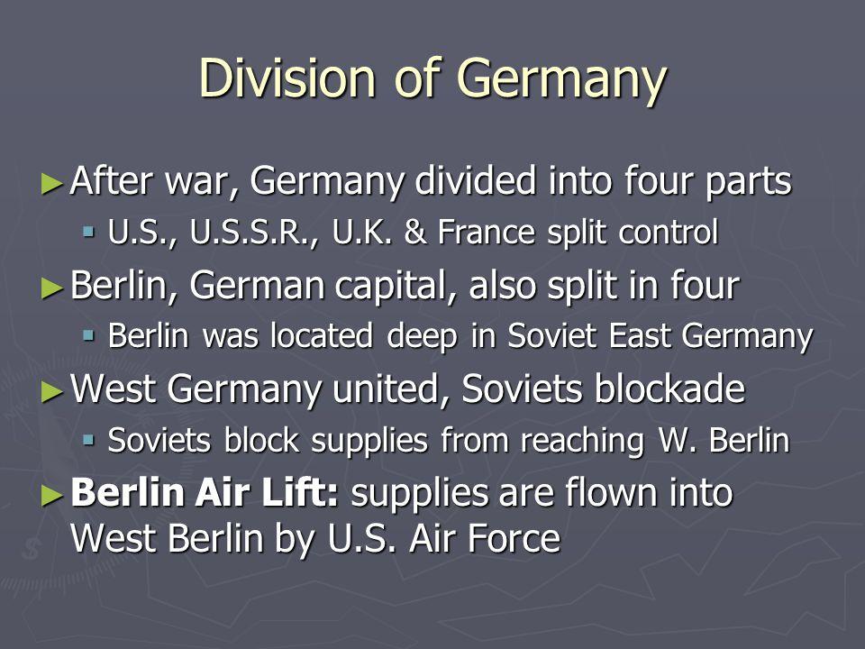 Division of Germany After war, Germany divided into four parts After war, Germany divided into four parts U.S., U.S.S.R., U.K.