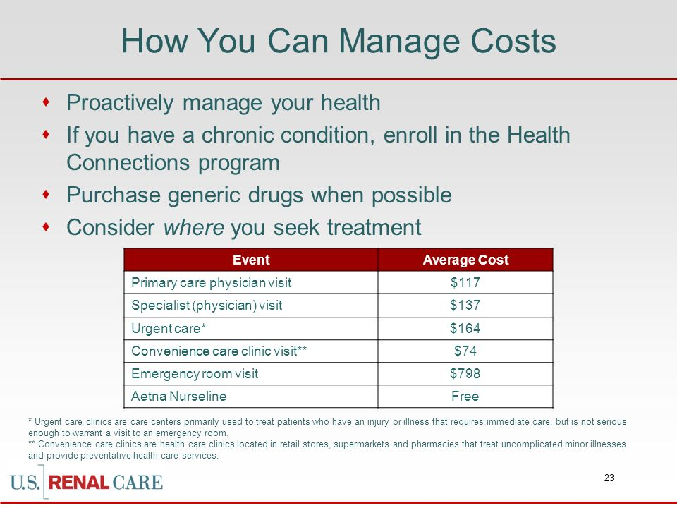23 How You Can Manage Costs Proactively manage your health If you have a chronic condition, enroll in the Health Connections program Purchase generic